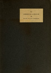 ralph waldo emerson essay on the american scholar Ralph waldo emerson the american scholar [1837] (seminar handout) notes on the text quotes thoughts on the text selected bibliography what's related.