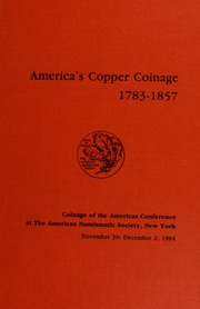 America's Copper Coinage-1783-1857: Coinage of the Americas Conference Proceedings No. 1
