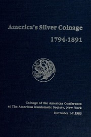 America's Silver Coinage 1794-1891: Coinage of the Americas Conference Proceedings No. 3