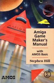 Amiga Game Maker's Manual with AMOS Basic : Stephen Hill