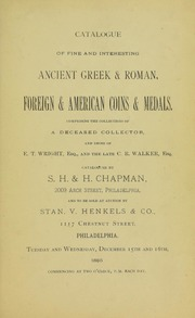 CATALOGUE OF FINE AND INTERESTING ANCIENT GREEK & ROMAN, FOREIGN & AMERICAN COINS AND MEDALS. COMPRISING THE COLLECTIONS OF A DECEASED COLLECTOR, AND THOSE OF E. T. WRIGHT, ESQ., AND THE LATE C.R. WALKER, ESQ.