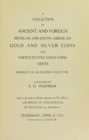 A COLLECTION OF ANCIENT AND FOREIGN, MEXICAN AND SOUTH AMERICAN, GOLD AND SILVER COINS AND UNITED STATES GOLD COINS, CENTS. PROPERTY OF AN EASTERN COLLECTOR.