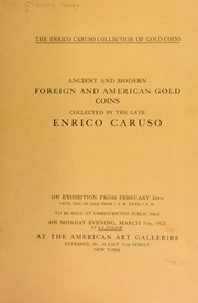 THE ENRICO CARUSO COLLECTION OF GOLD COINS. ANCIENT AND MODERN, FOREIGN AND AMERICAN GOLD COINS, COLLECTED BY THE LATE ENRICO CARUSO.