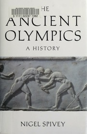 The ancient Olympics : Spivey, Nigel Jonathan : Free