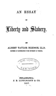 an essay on liberty and slavery bledsoe albert taylor  an essay on liberty and slavery