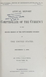 Annual Report of the Comptroller of the Currency to the Second Session of the Fifty-Fourth Congress of The United States, Volume II