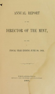 Annual Report of the Director of the Mint for the Fiscal Year Ending June 30, 1864