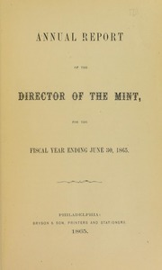 Annual Report of the Director of the Mint for the Fiscal Year Ending June 30, 1865