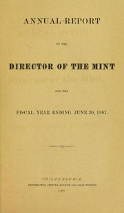 Annual Report of the Director of the Mint, For the Fiscal Year Ending June 30, 1867