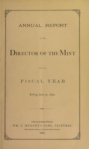 Annual Report of the Director of the Mint for the Fiscal Year Ending June 30, 1870