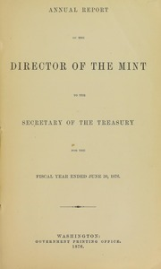 Annual Report of the Director of the Mint to the Secretary of the Treasury for the Fiscal Year Ended June 30, 1876