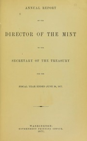 Annual Report of the Director of the Mint to the Secretary of the Treasury for the Fiscal Year Ended  June 30, 1877