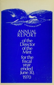 Annual Report of the Director of the Mint for the Fiscal Year Ended June 30, 1970