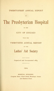 Vol 21: ... Annual report of the Presbyterian Hospital in the city of Chicago, with the constitution, by-laws and charter.