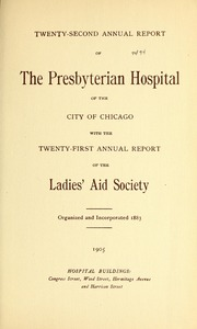 Vol 22: ... Annual report of the Presbyterian Hospital in the city of Chicago, with the constitution, by-laws and charter.