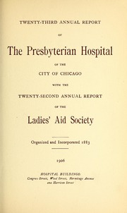 Vol 23: ... Annual report of the Presbyterian Hospital in the city of Chicago, with the constitution, by-laws and charter.