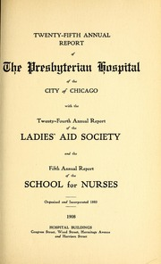 Vol 25: ... Annual report of the Presbyterian Hospital in the city of Chicago, with the constitution, by-laws and charter.