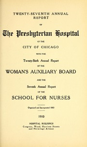 Vol 27: ... Annual report of the Presbyterian Hospital in the city of Chicago, with the constitution, by-laws and charter.
