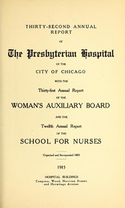 Vol 32: ... Annual report of the Presbyterian Hospital in the city of Chicago, with the constitution, by-laws and charter.