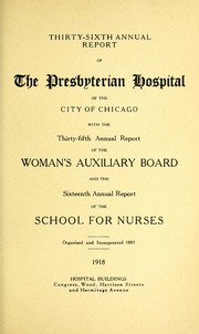 Vol 36: ... Annual report of the Presbyterian Hospital in the city of Chicago, with the constitution, by-laws and charter.