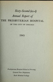 Vol 63: ... Annual report of the Presbyterian Hospital in the city of Chicago, with the constitution, by-laws and charter.