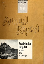 Vol 71:1953-54: ... Annual report of the Presbyterian Hospital in the city of Chicago, with the constitution, by-laws and charter.