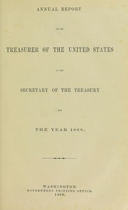 Annual Report of the Treasurer of the United States to the Secretary of the Treasury for the Year 1869