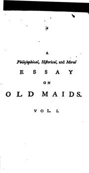 a philosophical historical and moral essay on old maids  a philosophical historical and moral essay on old maids by a friend to the sisterhood in