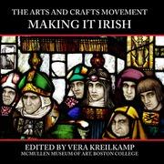 The arts and crafts movement : making it Irish