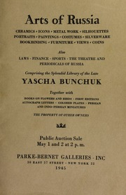 Arts of Russia : ceramics, [etc.] ... also ... the theater and periodicals of Russia, [etc.] ... comprising the splendid library of the late Yascha Bunchuk, together with books on flowers and birds, [etc.] ... the property of other owners. [05/01-02/1945]