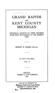 Grand Rapids and Kent County, Michigan : historical account of their