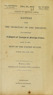 Assays of foreign coins. : Letter from the Secretary of the Treasury, transmitting a report of assays of foreign coins, made at the Mint of the United States, during the year 1825 ...