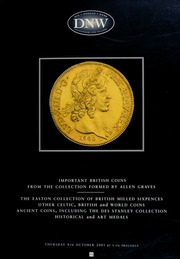An auction of important British coins from the collection formed by Allen Graves, the Easton collection of British milled sixpences, ... ancient coins, including the Des Stanley collection ... [10/04/2001]