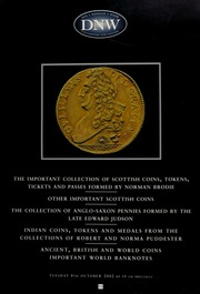 An auction of the important collection of Scottish coins, tokens, tickets and passes formed by Norman Brodie, ... the collection of Anglo-Saxon pennies formed by the late Edward Judson, Indian coins, tokens, and medals from the collections of Robert and Norma Puddester ... [10/08/2002]