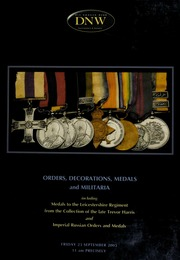 An auction of orders, decorations, medals and militaria, including medals to the Leicestershire Regiment from the collection of the late Trevor Harris, and Imperial Russian orders and medals ... [09/23/2005] (pg. 120)