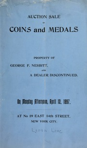 Auction sale of coins, medals, and tokens, the property of George F. Nesbitt, of Brookeville, MD., ... also selection from the stock of a dealer discontinued ... [04/12/1897]