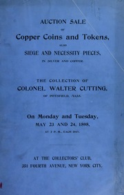 Catalogue of the extensive and valuable collection of copper coins and tokens, the property of Colonel Walter Cutting, of Pittsfield, Massachusetts ... Part I. [05/23/1898]