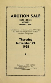 Auction sale : rare coins, medals, tokens, etc., collections of Mr. George Adams of Winnipeg, ... Eastern collections ... [11/24/1938]