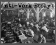 anti-work essays Audio anarchy anti-work essays by texts from various authors read by moxie marlinspike publication date 2014-07-01 topics anarchy, anarchism, work, anti-work  scanner internet archive html5 uploader 163 plus-circle add review comment reviews there are no reviews yet.