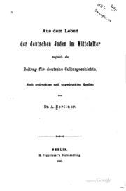Aus dem Leben der deutschen Juden im Mittelalter: Zugleich als Beitrag für ...
