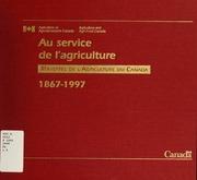 Au service de lagriculture : ministres de lAgriculture du Canada, 1867-1997
