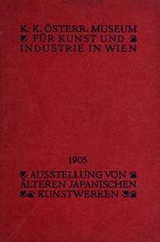 Ausstellung von älteren japanischen Kunstwerken : K.K. Österr. Museum für Kunst und Industrie in Wien, 1905