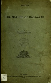 Report on the nature of kala-azar / by Major Ronald Ross