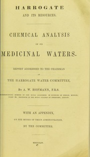 Harrogate and its resources [electronic resource] : chemical analysis of its medicinal waters : report addressed to the chairman of the Harrogate Water Committee