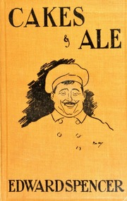 Cakes & ale : a dissertation on banquets, interspersed with various recipes, more or less original, and anecdotes, mainly veracious