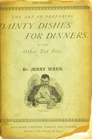 The art of preparing dainty dishes for dinners, luncheons and suppers, as also other tid bits