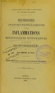 Recherches anatomo-pathologiques sur les inflammations métastatiques suppuratives à la suite de la gonorrhée