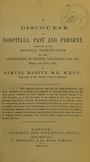 A discourse on hospitals, past and present : delivered at the Bristol Institution for the Advancement of Science, Literature and Art, March the 17th, 1862