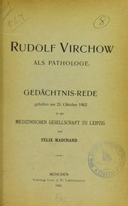 Rudolf Virchow als Pathologe : Gedächtnis-Rede gehalten am 21. Oktober 1902 in der Medizinischen Gesellschaft zu Leipzig