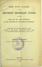 The just claims of the provident dispensary system and the need for its wide extension in the interests of the medical profession : paper read at a special meeting of the Council of the Charity Organisation Society, held at the United Service Institute, on Jan. 4, 1897